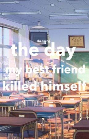 THE DAY MY BEST FRIEND KILLED HIMSELF   CHENSUNG ONESHOT by uwujaemins