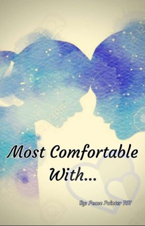 Most Comfortable With... by Peace_Painter707