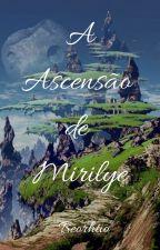 A Ascensão de Mirilye by Beorthio