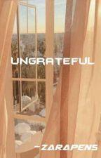 Ungrateful| Complete✔ by zarapens