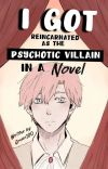 I Got Reincarnated As The Psychotic Villain In A Novel  cover