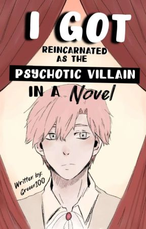 I Got Reincarnated As The Psychotic Villain In A Novel  by Greeen100