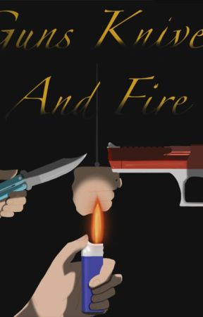 Guns Knives and Fire by GoNF04