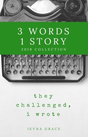 3 Words 1 Story (2019 Collection) by Jeynagrace