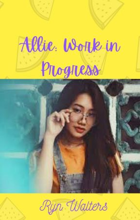 Allie: Work in Progress by ErinClaireACuda