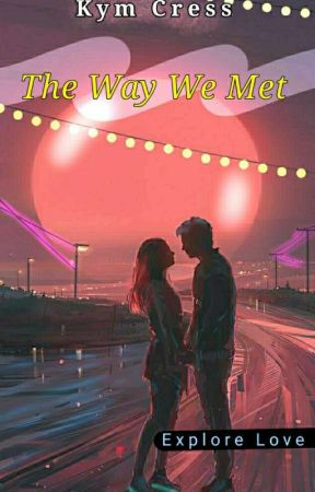 The Way We Met by Firefighter93