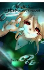 Night 5 (a BEN Drowned x reader) by glitch_fox