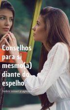CONSELHOS PARA SI MESMO(A) DIANTE DO ESPELHO by autodesenvolverse