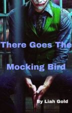 There Goes The Mocking Bird by GoldenLiah