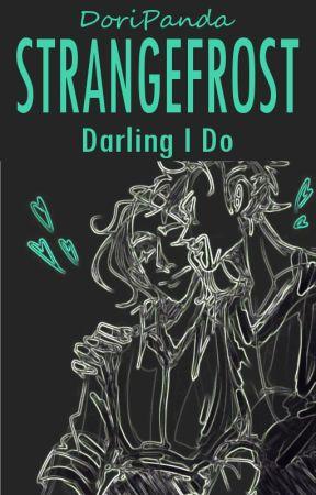Darling I Do [Strangefrost Things] by DoriPanda