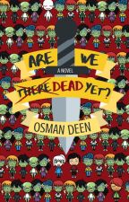 Are We Dead Yet? by Osmandeen