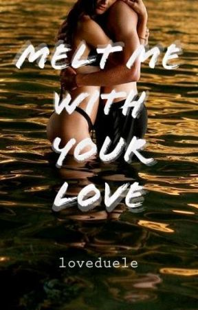 Melt Me With Your Love by loveduele