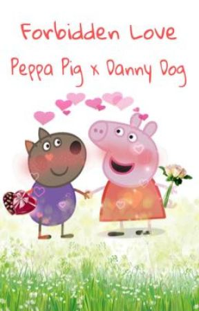 Forbidden Love - Peppa Pig x Danny Dog  by kenny_thepenguin