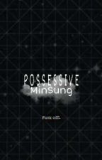 Possessive~~ MinSung by XXxXLoveLostxxxxxxxx