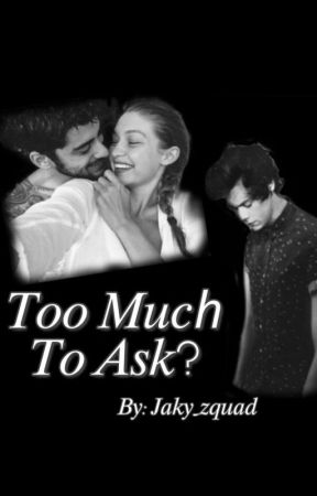 Too Much To Ask?  |Zarry| {ON HOLD} by JakyZarry