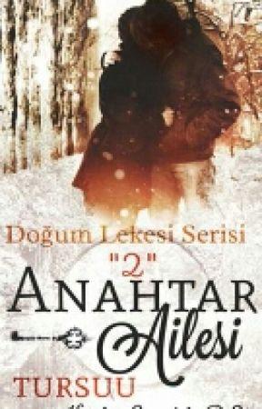 DOĞUM LEKESİ -2- ANAHTAR AİLESİ by Tursuu