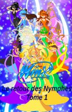 Winx Club, le retour des Nymphes (Tome 1) (Terminé) by Silveriku