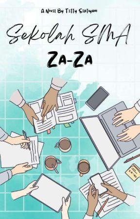 Sekolah SMA Za-Za [END] by tettyseptiyani02