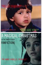 A Magical Christmas (A The Santa Clause Fanfiction) by munchkin_lulu2371