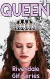 QUEEN || Riverdale Gif Series #2 cover
