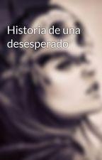 Historia de una desesperado by Batmicoshitum