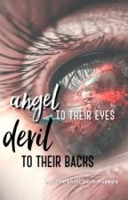 Angel to their eyes, Devil to their backs *DISCONTINUED* by theshitLouismisses