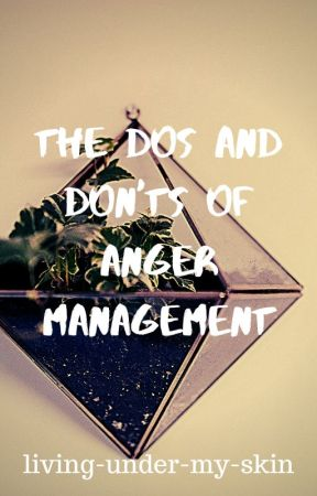 the dos and don'ts of anger management by living-under-my-skin