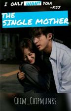The Single Mother ( Jinsoo FF ) by Chim_Chipmunks