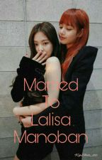Married to Lalisa Manoban (COMPLETED) by KyshThine