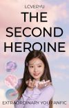 THE SECOND HEROINE || extraordinary you ff (slow updates) cover