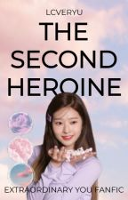 THE SECOND HEROINE || extraordinary you ff (slow updates) by LCVERYU