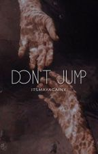 Don't Jump ✓ by xoxaria