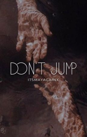Don't Jump ✓ by itsmayagainx