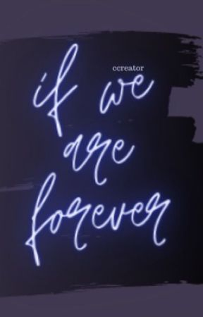 If We Are Forever ✓ [NOW RADISH EXCLUSIVE] by ccreator