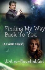 Finding My Way Back To You (A Castle FanFic) (ON HOLD) by Writer-NovelistGirl