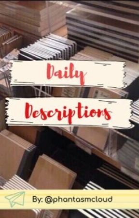 Daily Descriptions by phantasmcloud
