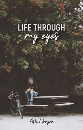 Life Through My Eyes by ash-hrayra