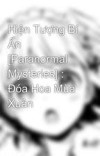 Hiện Tượng Bí Ẩn [Paranormal Mysteries] : Đóa Hoa Mùa Xuân bởi MaiMai680799