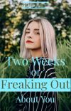 Two Weeks of Freaking Out About You cover