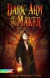 The Dark Arm of the Maker cover