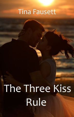 THE THREE KISS RULE by tinafausett