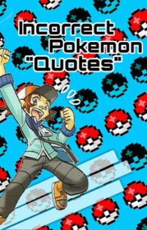 Incorrect Pokemon Quotes  by incorrect_insomniac