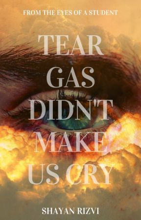 Tear Gas Didn't Make Us Cry by Shayan_Rizvi