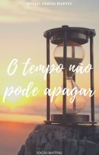 O tempo não pode apagar by MisaelPro8