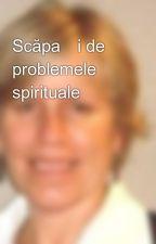 Scăpați de problemele spirituale by torpey0