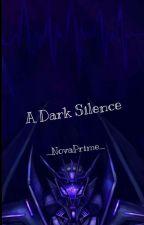 A Dark Silence (REWRITE)  by Cybertronian_Knight