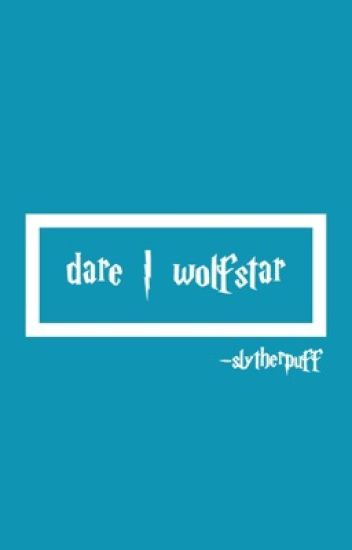 dare | wolfstar [DISCONTINUED FOR NOW]