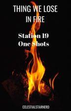 Things We Lose in Fire 》 Station 19 One Shots by celestialstarnerd