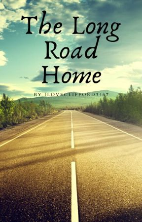 The Long Road Home by iloveclifford3467