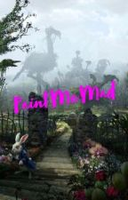 Paint Me Mad (Mad Hatter love story)  by Jez_fallen_angel